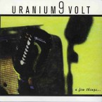 a few things… / uranium 9 volt (CD)