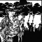 "Dirty Wombs + Unfit Earth (split 7"")"
