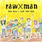 how have i sunk into that / rawXman (CD)